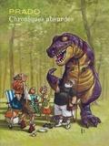 Miguelanxo Prado - Chroniques absurdes Intégrale : Tome 1, Un monde délirant ; Tome 2, Un monde de brutes ; Tome 3, Un monde barbare.