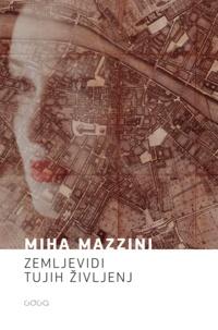 Miha Mazzini - Zemljevidi tujih življenj.