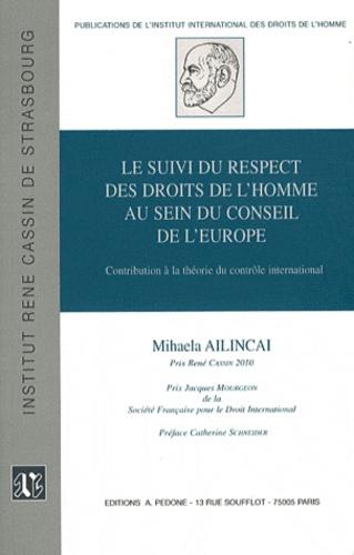 Mihaela Ailincai - Le suivi du respect des droits de l'homme au sein du Conseil de l'Europe - Contribution à la théorie du contrôle international.