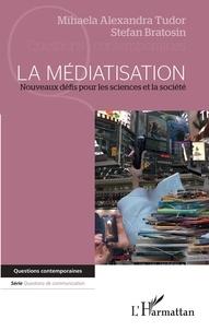 Mihaela Alexandra Tudor et Stefan Bratosin - La médiatisation - Nouveaux défis pour les sciences et la société.