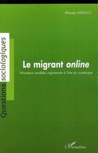 Mihaela Nedelcu - Le migrant online - Nouveaux modèles migratoires à l'ère du numérique.