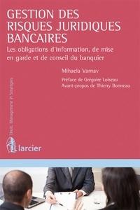 Mihaela Varnav et Grégoire Loiseau - Gestion des risques juridiques bancaires - Les obligations d'information, de mise en garde et de conseil du banquier.