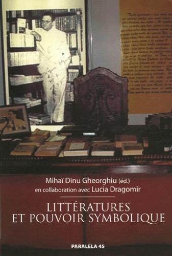 Mihaï-Dinu Gheorghiu - Littératures et pouvoir symbolique.