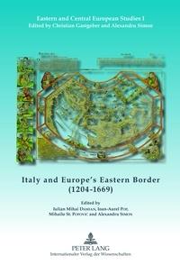 Mihailo Popovic et Alexandru Simon - Italy and Europe's Eastern Border (1204-1669).