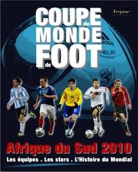 Mihir Bose et Fabien Tellier - Coupe du monde Afrique du Sud  2010 - Les équipes, les stars, l'histoire du mondial.