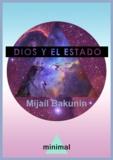 Mijaíl Bakunin - Dios y el Estado.