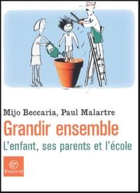 Mijo Beccaria et Paul Malartre - Grandir ensemble - L'enfant, ses parents et l'école.