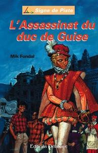 Mik Fondal - L'assassinat du Duc de Guise.