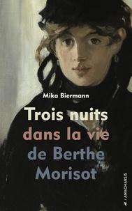 Mika Biermann - Trois nuits dans la vie de Berthe Morisot.