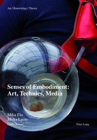 Mika Elo et Miika Luoto - Senses of Embodiment: Art, Technics, Media.