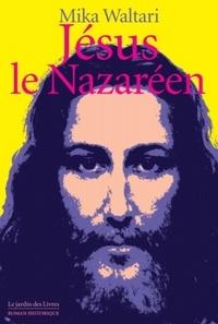Mika Waltari - Jésus le Nazaréen.