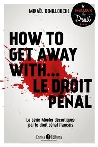 Mikaël Benillouche - How to get away with... le droit pénal - La série Murder décortiquée par le droit pénal français.