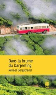 Mikael Bergstrand - Dans la brume de Darjeeling.