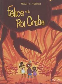 Mikaël et Richard Vallerand - Félice et le roi crabe.