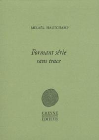 Mikaël Hautchamp - Formant série sans trace.