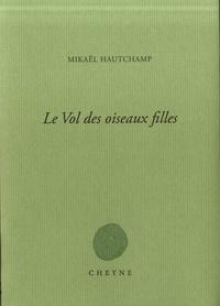 Mikaël Hautchamp - Le vol des oiseaux filles.
