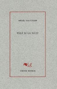 Mikaël Hautchamp - Pâle si la nuit.