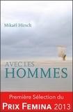 Mikaël Hirsch - Avec les hommes - Sélection du Prix Fémina 2013.