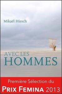 Mikaël Hirsch - Avec les hommes.