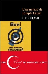 Mikaël Hirsch - L'assassinat de Joseph Kessel.