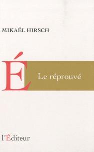 Mikaël Hirsch - Le réprouvé.