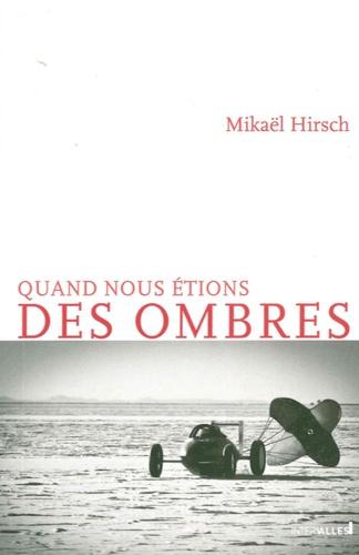 Mikaël Hirsch - Quand nous étions des ombres.