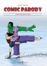 Mikaël Lebestiau - Comic Parody Tome 1 : Cape, collant et slip.