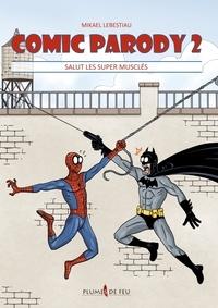 Mikaël Lebestiau - Comic Parody Tome 2 : Salut les super musclés.