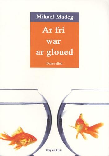 Mikael Madeg - Ar fri war ar gloued - Edition en langue bretonne.