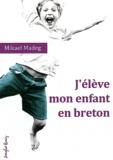 Mikael Madeg - J'élève mon enfant en breton - Traité du bilinguisme précoce breton-français.
