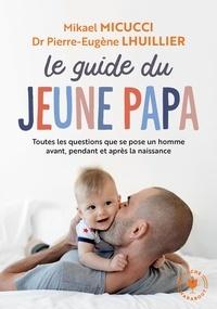 Mikael Micucci et Pierre-Eugène Lhuillier - Le guide du jeune papa.