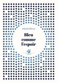 Mikaël Ollivier - Bleu comme l'espoir.