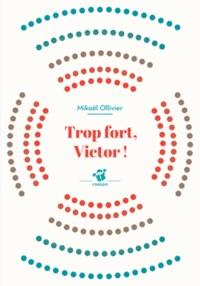 Mikaël Ollivier - Trop fort, Victor !.