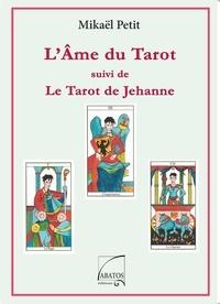 Mikaël Petit - L'âme du tarot - Suivi de Le tarot de Jehanne.
