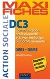 Mikaël Quilliou-Rioual - Maxi fiches DC3 - Communication professionnelle et travail en équipe pluriprofessionnelle - DEES, DEME.