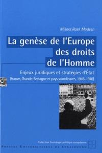 Mikael Rask Masden - La genèse de l'Europe des droits de l'Homme - Enjeux juridiques et stratégies d'Etat, (France, Grande-Bretagne et pays scandinaves, 1945-1970).