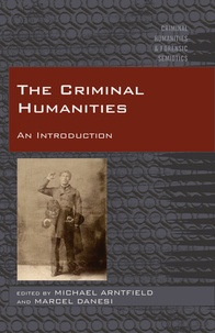 Mike Arntfield et Marcel Danesi - The Criminal Humanities - An Introduction.