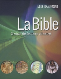 Mike Beaumont - La Bible - Guide de lecture illustré.