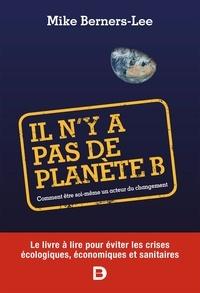 Mike Berners-Lee - Il n'y a pas de planète B - Comment être soi-même un acteur du changement.