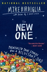 Mike Birbiglia et J. Hope Stein - The New One - Painfully True Stories from a Reluctant Dad.
