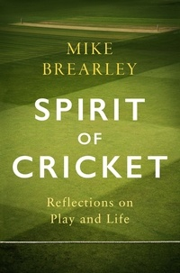 Mike Brearley - Spirit of Cricket - Reflections on Play and Life.