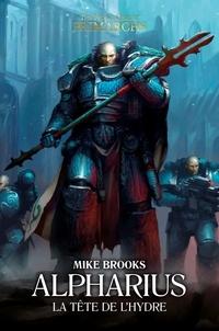 Mike Brooks - The Horus Heresy Primarchs  : Alpharius - La Tête de l'Hydre.