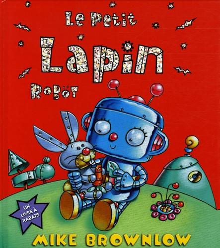 Mike Brownlow - Le Petit Lapin Robot.