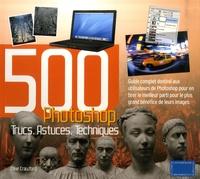 Costituentedelleidee.it Photoshop 500 Trucs, Astuces, Techniques - Guide complet destiné aux utilisateurs de Photoshop pour en tirer le meilleur parti pour le plus grand bénéfice de leurs images Image