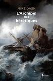 Mike Dash - L'archipel des hérétiques - La terrifiante histoire des naufragés de Batavia.
