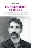Mike Dash - La Première Famille - Giuseppe Morello et la création de la mafia sicilienne à New York.