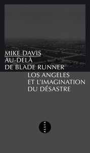 Mike Davis - Au-delà de Blade Runner - Los Angeles et l'imagination du désastre.