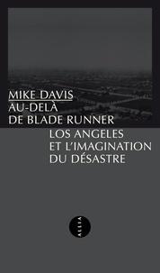 Mike Davis - Au-delà de Blade Runner - Los Angeles et l'imagination du désastre.