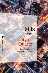 Mike Davis - City of Quartz - Los Angeles, capitale du futur.
