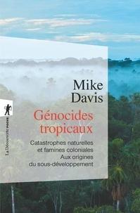 Mike Davis - Génocides tropicaux - Catastrophes naturelles et famines coloniales (1870-1900) Aux origines du sous-développement.